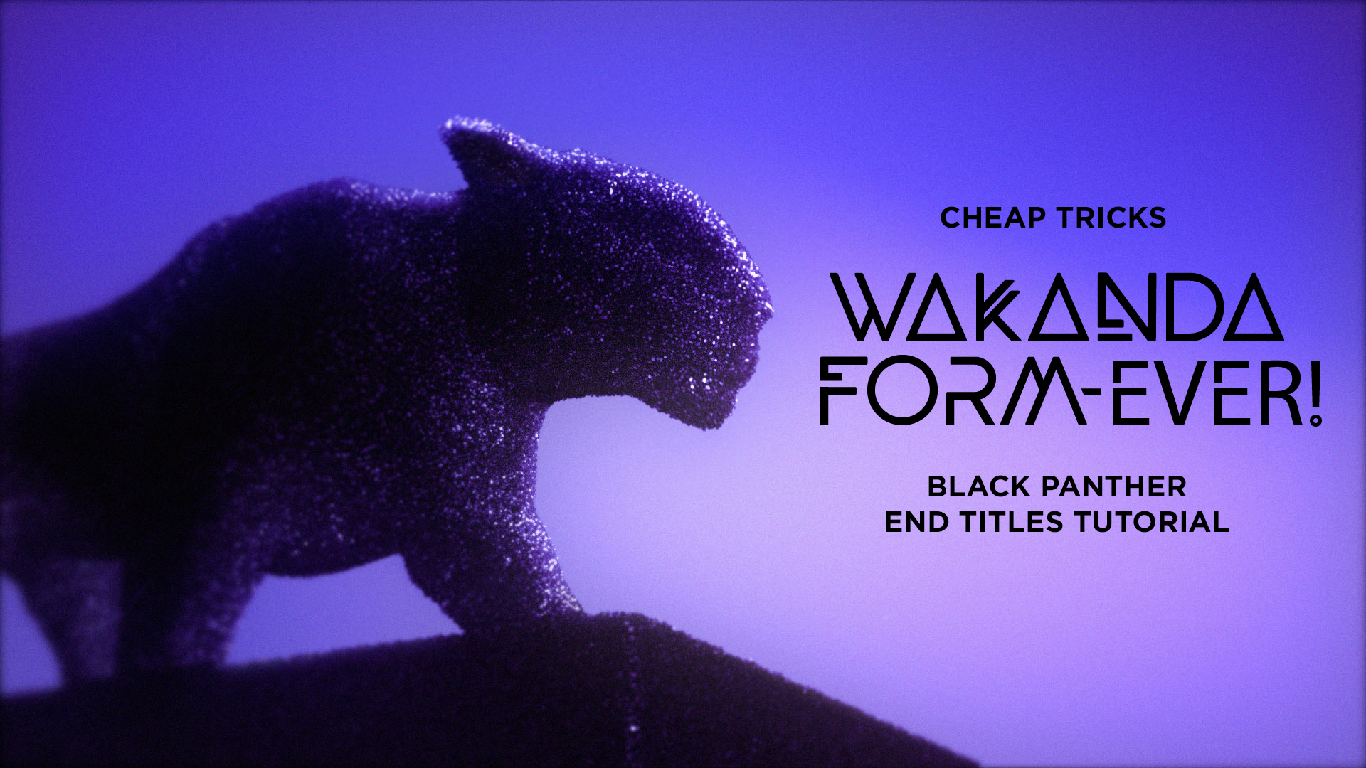Cheap Tricks #2: Wakanda Form-ever!