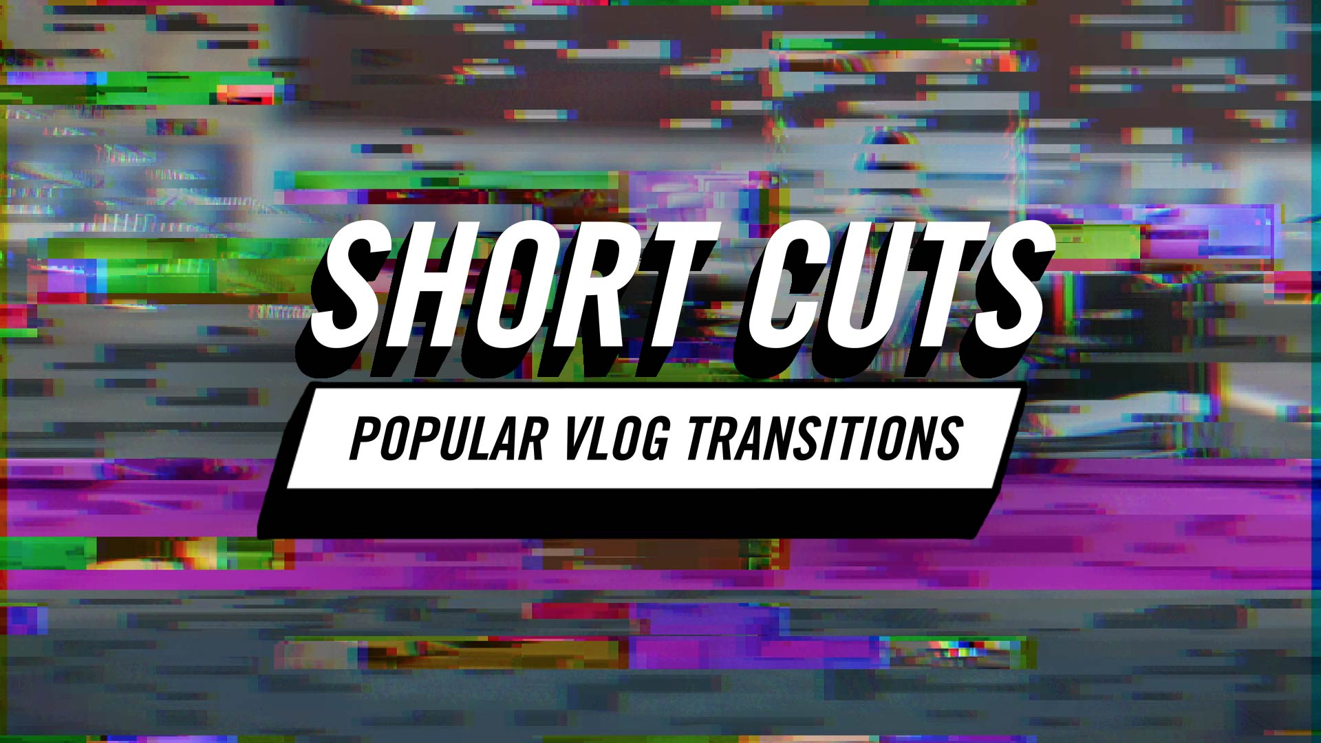 Short Cuts - Popular Vlog Transitions