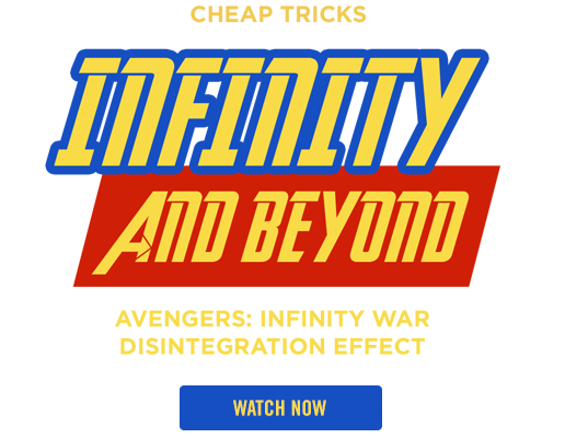 Cheap Tricks - Infinity and Beyond - Avengers: Infinity War, Disintegration Effect