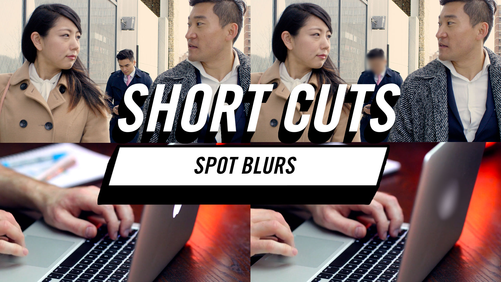 Short Cuts | Spot Blurs
