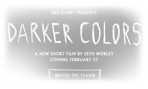 Darker Colors - A new Red Giant short film by Seth Worley