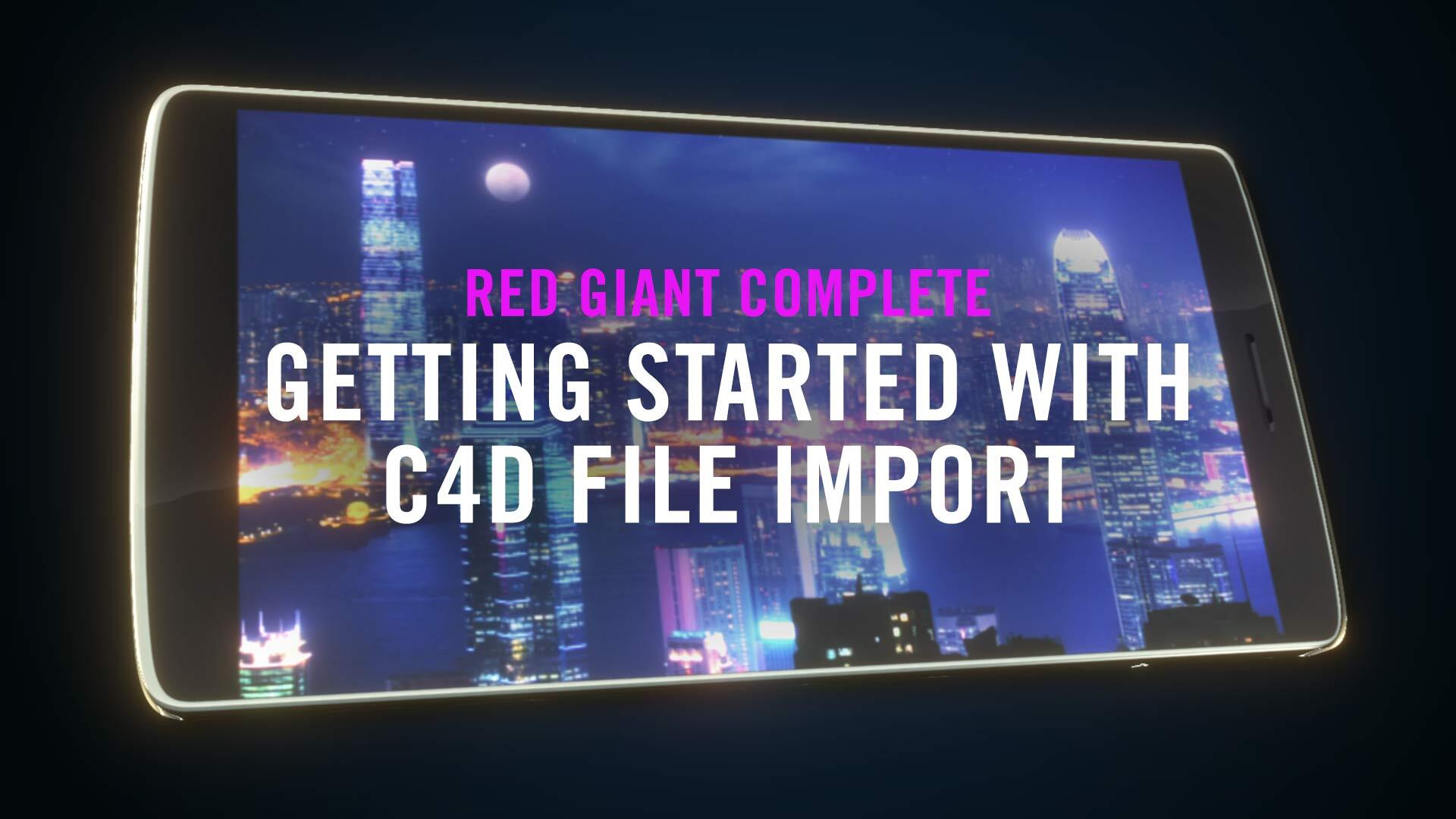 Getting Started with C4D File Import in Red Giant Complete