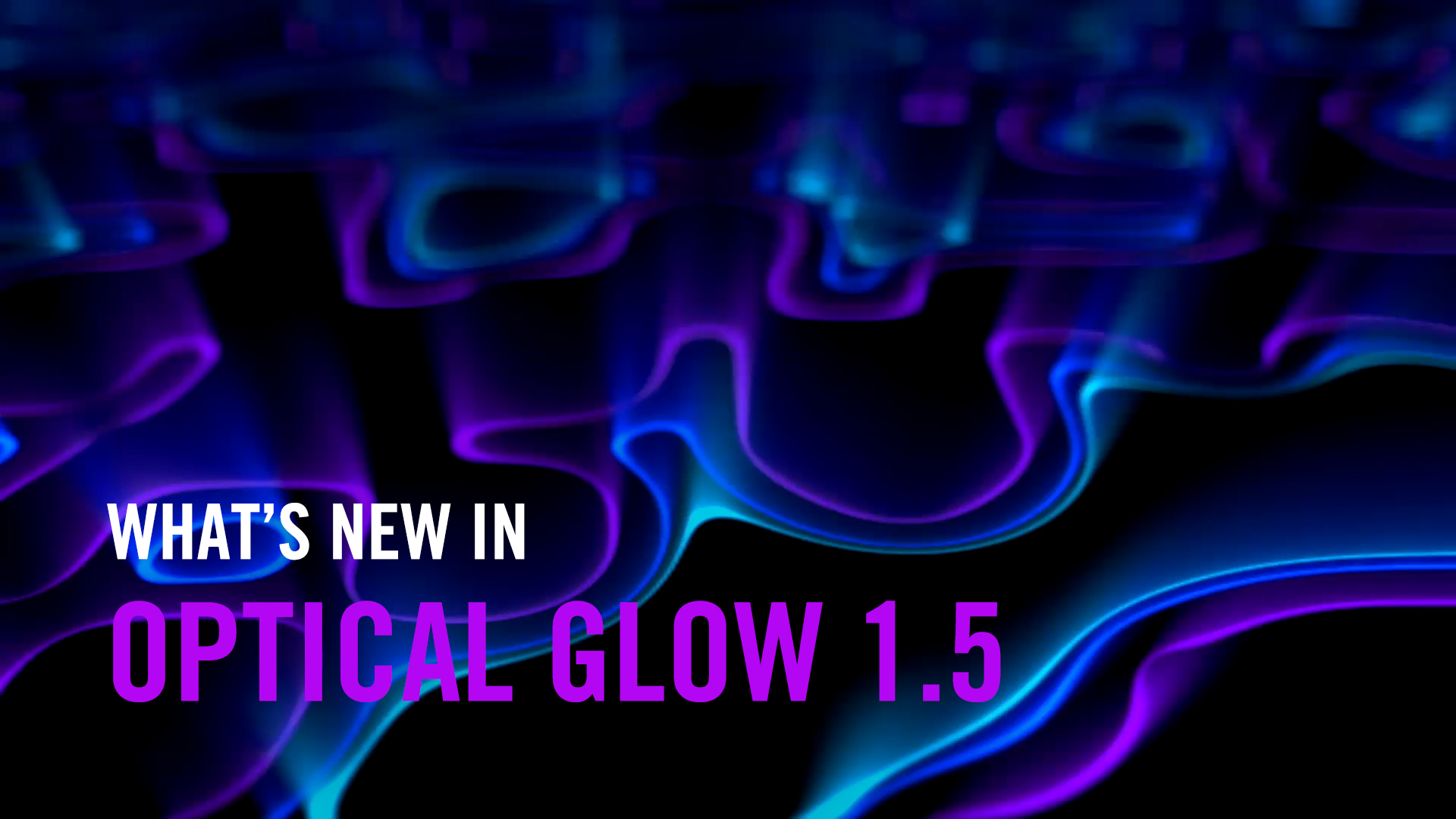 What's new in Optical Glow